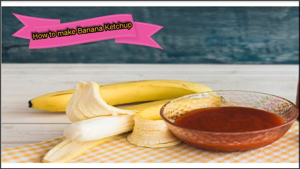 Make Banana Ketchup